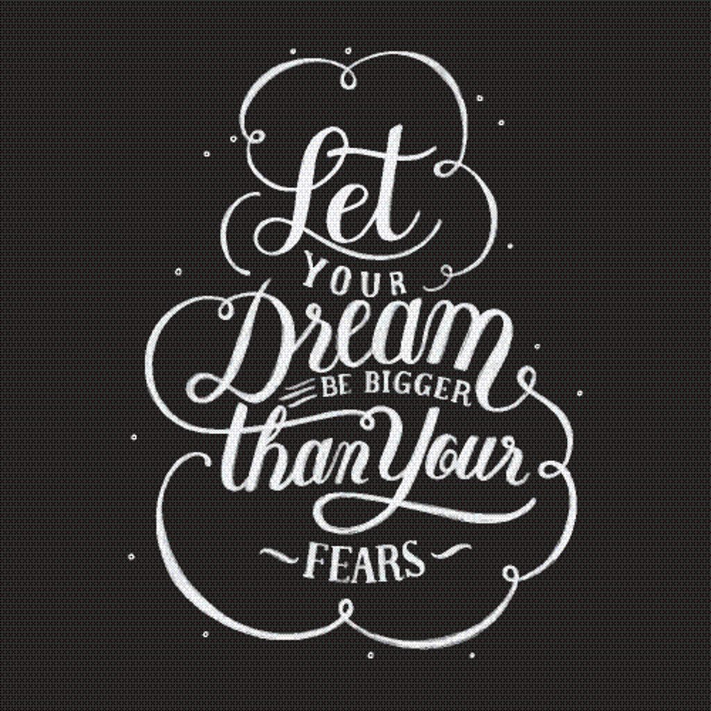 May your dreams dominate in your life, not your fears